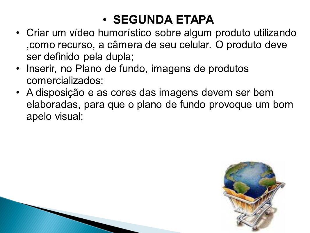 SEGUNDA ETAPA Criar um vídeo humorístico sobre algum produto utilizando,como recurso, a câmera de seu celular. O produto deve ser definido pela dupla;