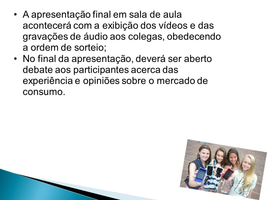 A apresentação final em sala de aula acontecerá com a exibição dos vídeos e das gravações de áudio aos colegas, obedecendo a ordem de sorteio; No fina