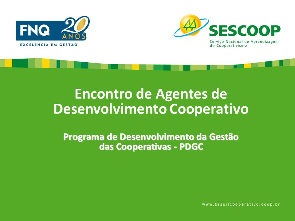 Programa de Desenvolvimento da Gestão das Cooperativas - PDGC Objetivo Geral Promover junto às cooperativas do sistema OCB a adoção de boas práticas de gestão e governança.