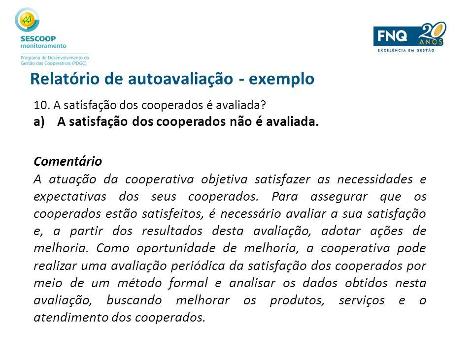 Relatório de autoavaliação - exemplo 10. A satisfação dos cooperados é avaliada? a)A satisfação dos cooperados não é avaliada. Comentário A atuação da
