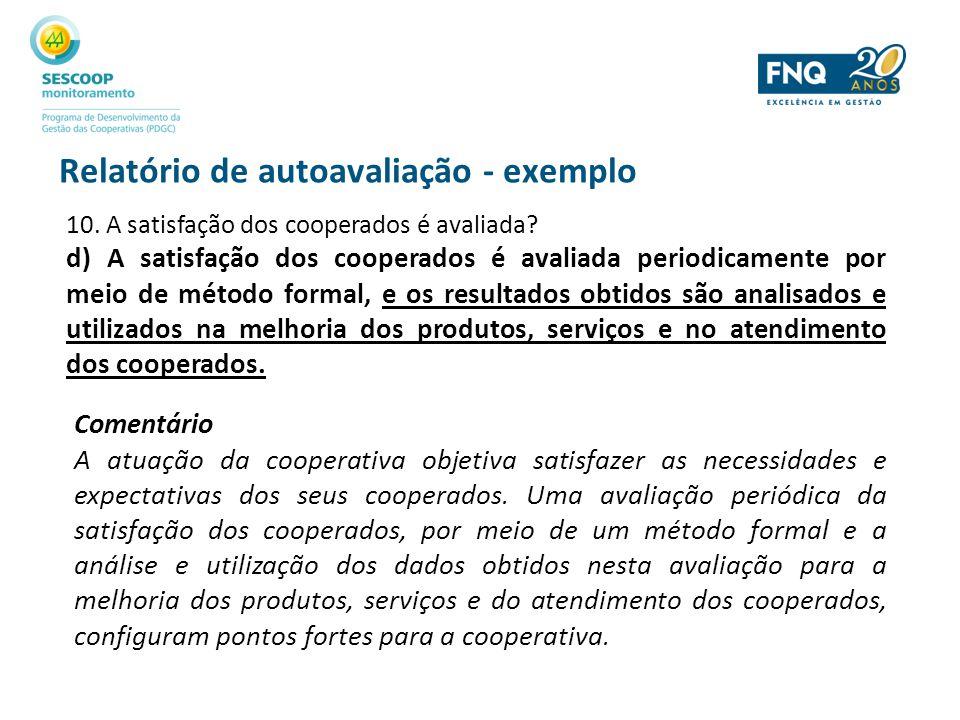 Relatório de autoavaliação - exemplo 10. A satisfação dos cooperados é avaliada? d) A satisfação dos cooperados é avaliada periodicamente por meio de