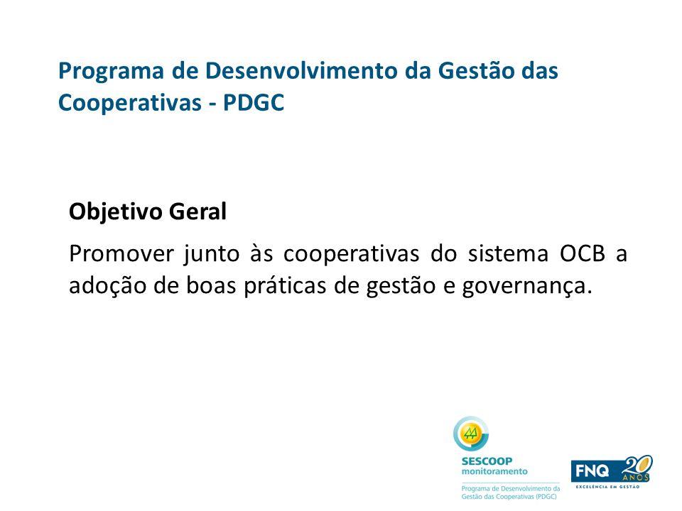 Programa de Desenvolvimento da Gestão das Cooperativas - PDGC Objetivo Geral Promover junto às cooperativas do sistema OCB a adoção de boas práticas d