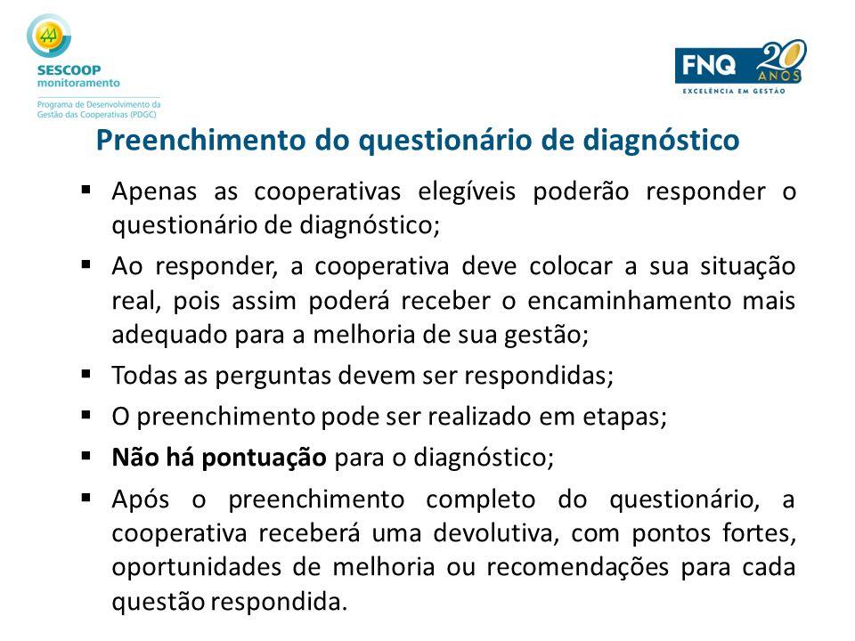 Preenchimento do questionário de diagnóstico Apenas as cooperativas elegíveis poderão responder o questionário de diagnóstico; Ao responder, a coopera