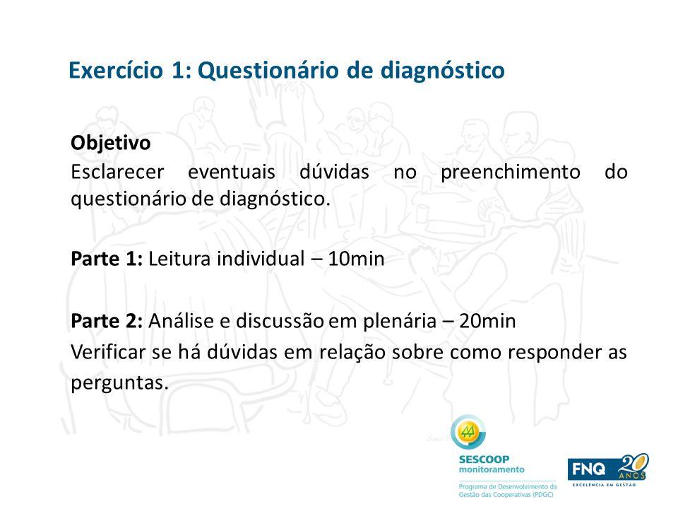 Exercício 1: Questionário de diagnóstico Objetivo Esclarecer eventuais dúvidas no preenchimento do questionário de diagnóstico. Parte 1: Leitura indiv