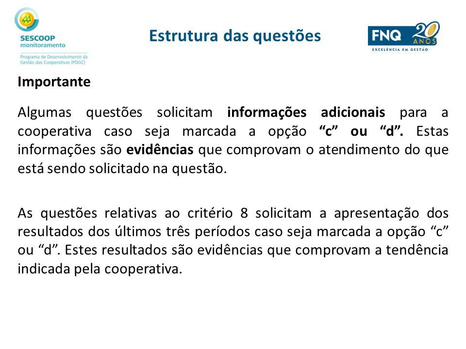 Estrutura das questões Importante Algumas questões solicitam informações adicionais para a cooperativa caso seja marcada a opção c ou d. Estas informa