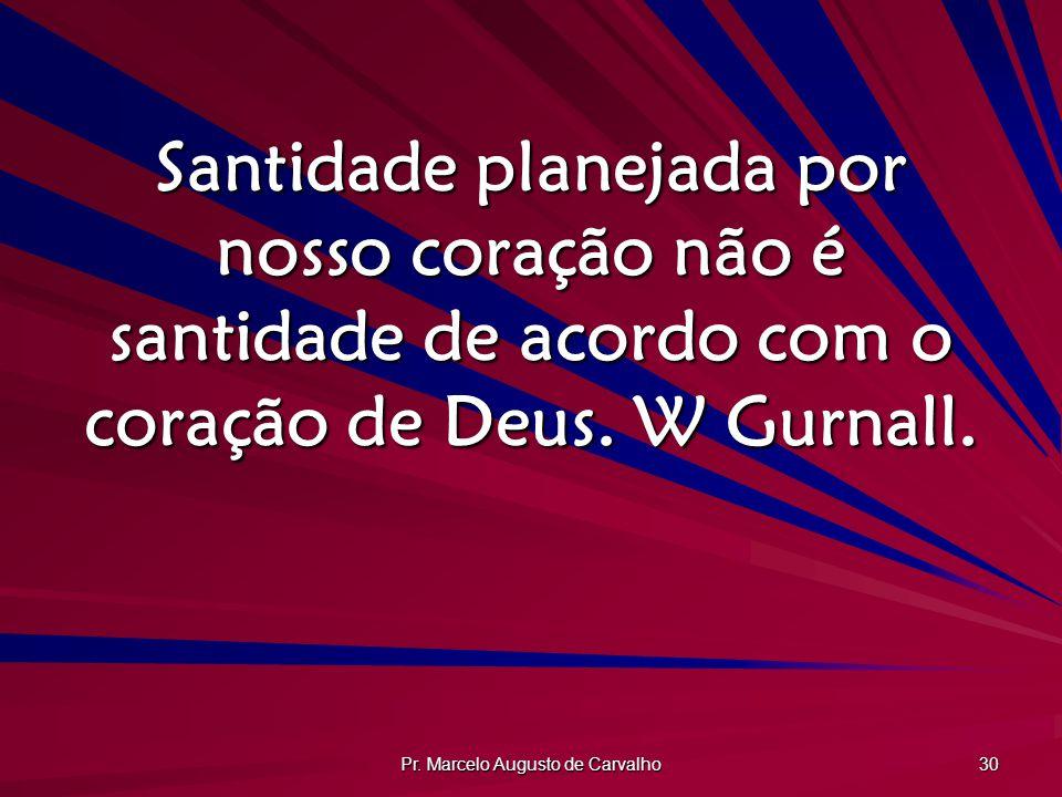 Pr. Marcelo Augusto de Carvalho 30 Santidade planejada por nosso coração não é santidade de acordo com o coração de Deus. W Gurnall.