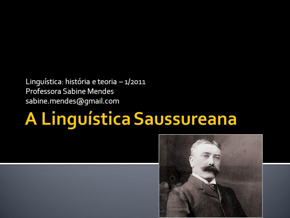 Linguística: história e teoria – 1/2011 Professora Sabine Mendes sabine.mendes@gmail.com