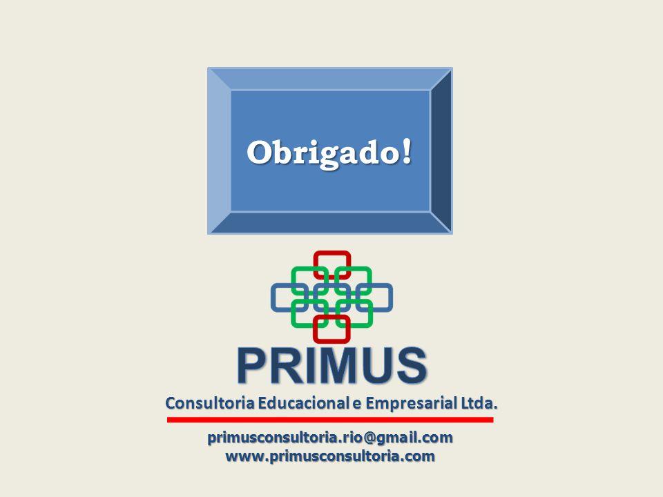 Consultoria Educacional e Empresarial Ltda. primusconsultoria.rio@gmail.comwww.primusconsultoria.com Obrigado !