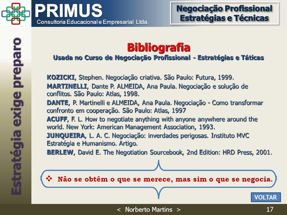 Consultoria Educacional e Empresarial Ltda. 17 KOZICKI, Stephen. Negociação criativa. São Paulo: Futura, 1999. MARTINELLI, Dante P. ALMEIDA, Ana Paula