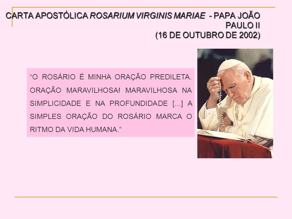 CARTA APOSTÓLICA ROSARIUM VIRGINIS MARIAE - PAPA JOÃO PAULO II (16 DE OUTUBRO DE 2002) O ROSÁRIO É MINHA ORAÇÃO PREDILETA.