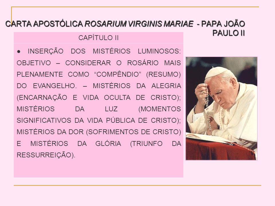 CARTA APOSTÓLICA ROSARIUM VIRGINIS MARIAE - PAPA JOÃO PAULO II CAPÍTULO II INSERÇÃO DOS MISTÉRIOS LUMINOSOS: OBJETIVO – CONSIDERAR O ROSÁRIO MAIS PLENAMENTE COMO COMPÊNDIO (RESUMO) DO EVANGELHO.