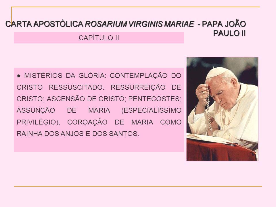 CARTA APOSTÓLICA ROSARIUM VIRGINIS MARIAE - PAPA JOÃO PAULO II CAPÍTULO II MISTÉRIOS DA GLÓRIA: CONTEMPLAÇÃO DO CRISTO RESSUSCITADO.