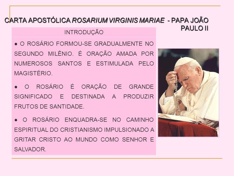 CARTA APOSTÓLICA ROSARIUM VIRGINIS MARIAE - PAPA JOÃO PAULO II INTRODUÇÃO O ROSÁRIO FORMOU-SE GRADUALMENTE NO SEGUNDO MILÊNIO. É ORAÇÃO AMADA POR NUME