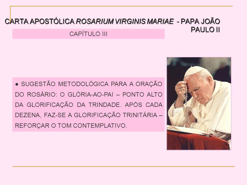 CARTA APOSTÓLICA ROSARIUM VIRGINIS MARIAE - PAPA JOÃO PAULO II CAPÍTULO III SUGESTÃO METODOLÓGICA PARA A ORAÇÃO DO ROSÁRIO: O GLÓRIA-AO-PAI – PONTO ALTO DA GLORIFICAÇÃO DA TRINDADE.