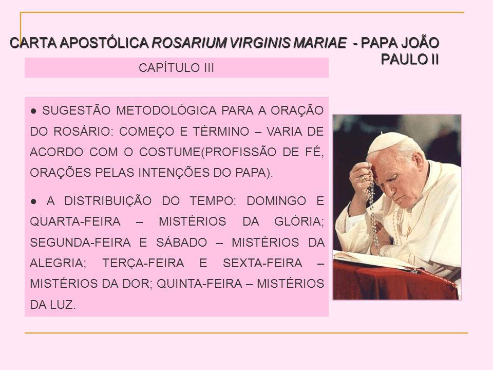 CARTA APOSTÓLICA ROSARIUM VIRGINIS MARIAE - PAPA JOÃO PAULO II CAPÍTULO III SUGESTÃO METODOLÓGICA PARA A ORAÇÃO DO ROSÁRIO: COMEÇO E TÉRMINO – VARIA DE ACORDO COM O COSTUME(PROFISSÃO DE FÉ, ORAÇÕES PELAS INTENÇÕES DO PAPA).