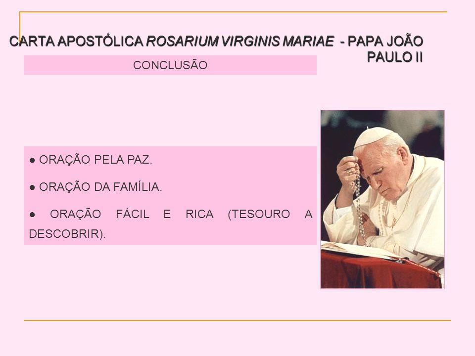 CARTA APOSTÓLICA ROSARIUM VIRGINIS MARIAE - PAPA JOÃO PAULO II CONCLUSÃO ORAÇÃO PELA PAZ. ORAÇÃO DA FAMÍLIA. ORAÇÃO FÁCIL E RICA (TESOURO A DESCOBRIR)