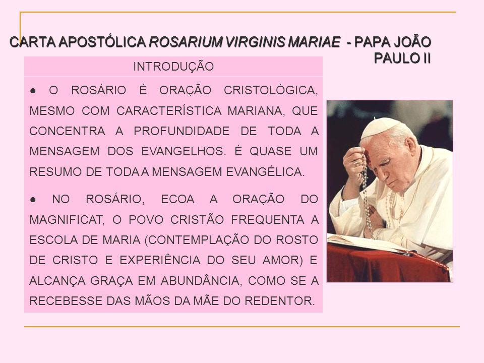 CARTA APOSTÓLICA ROSARIUM VIRGINIS MARIAE - PAPA JOÃO PAULO II INTRODUÇÃO O ROSÁRIO É ORAÇÃO CRISTOLÓGICA, MESMO COM CARACTERÍSTICA MARIANA, QUE CONCENTRA A PROFUNDIDADE DE TODA A MENSAGEM DOS EVANGELHOS.