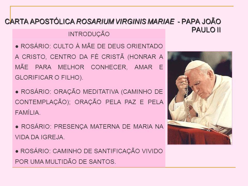 CARTA APOSTÓLICA ROSARIUM VIRGINIS MARIAE - PAPA JOÃO PAULO II INTRODUÇÃO ROSÁRIO: CULTO À MÃE DE DEUS ORIENTADO A CRISTO, CENTRO DA FÉ CRISTÃ (HONRAR A MÃE PARA MELHOR CONHECER, AMAR E GLORIFICAR O FILHO).