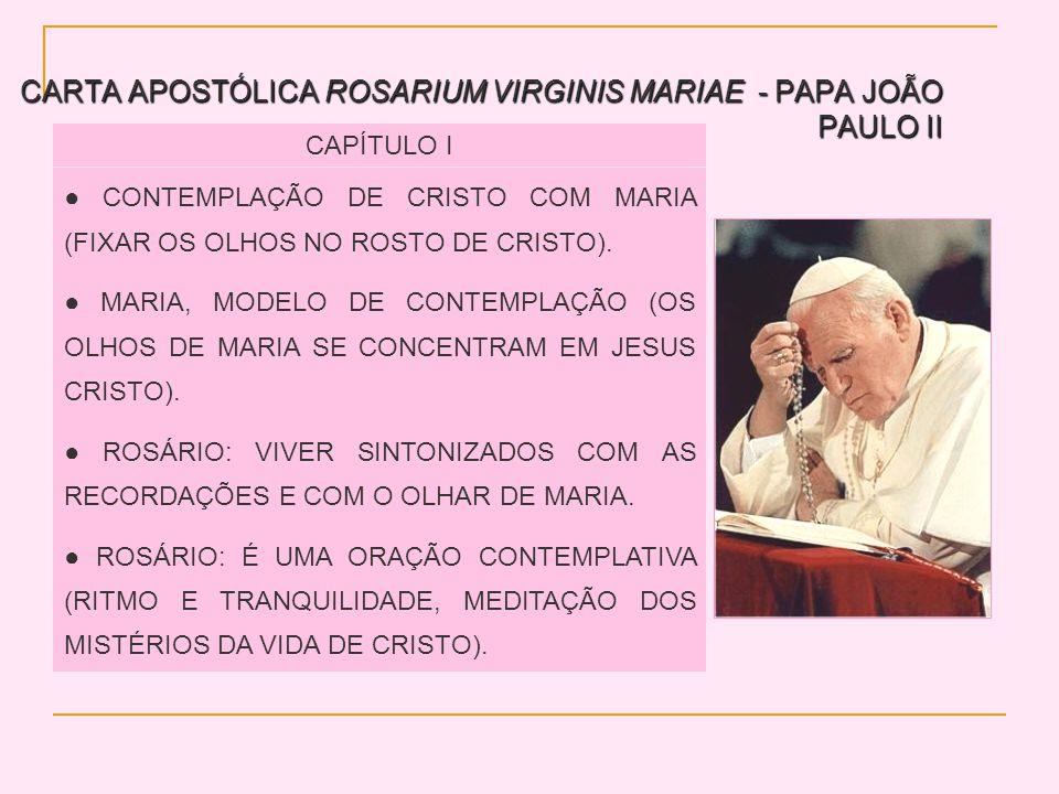 CARTA APOSTÓLICA ROSARIUM VIRGINIS MARIAE - PAPA JOÃO PAULO II CAPÍTULO I CONTEMPLAÇÃO DE CRISTO COM MARIA (FIXAR OS OLHOS NO ROSTO DE CRISTO).