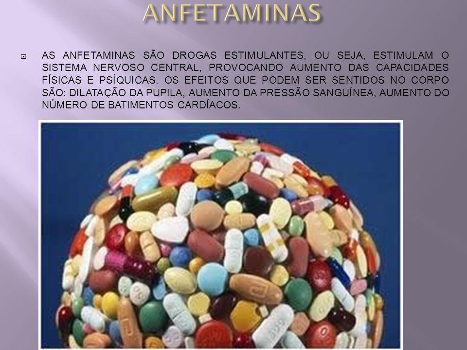 AS ANFETAMINAS SÃO DROGAS ESTIMULANTES, OU SEJA, ESTIMULAM O SISTEMA NERVOSO CENTRAL, PROVOCANDO AUMENTO DAS CAPACIDADES FÍSICAS E PSÍQUICAS. OS EFEIT