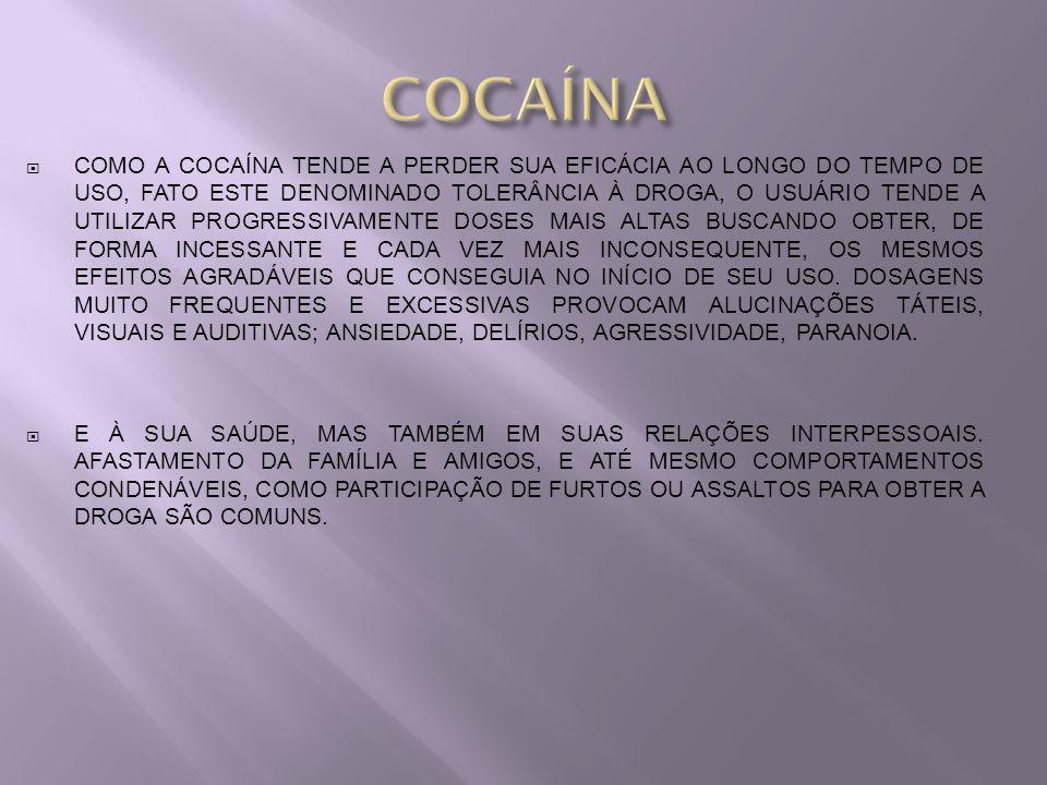COMO A COCAÍNA TENDE A PERDER SUA EFICÁCIA AO LONGO DO TEMPO DE USO, FATO ESTE DENOMINADO TOLERÂNCIA À DROGA, O USUÁRIO TENDE A UTILIZAR PROGRESSIVAME