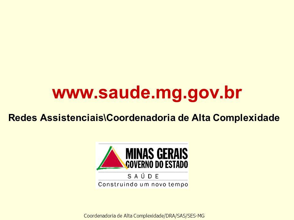 www.saude.mg.gov.br Redes Assistenciais\Coordenadoria de Alta Complexidade