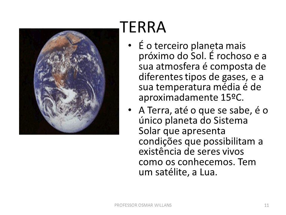 TERRA É o terceiro planeta mais próximo do Sol. É rochoso e a sua atmosfera é composta de diferentes tipos de gases, e a sua temperatura média é de ap