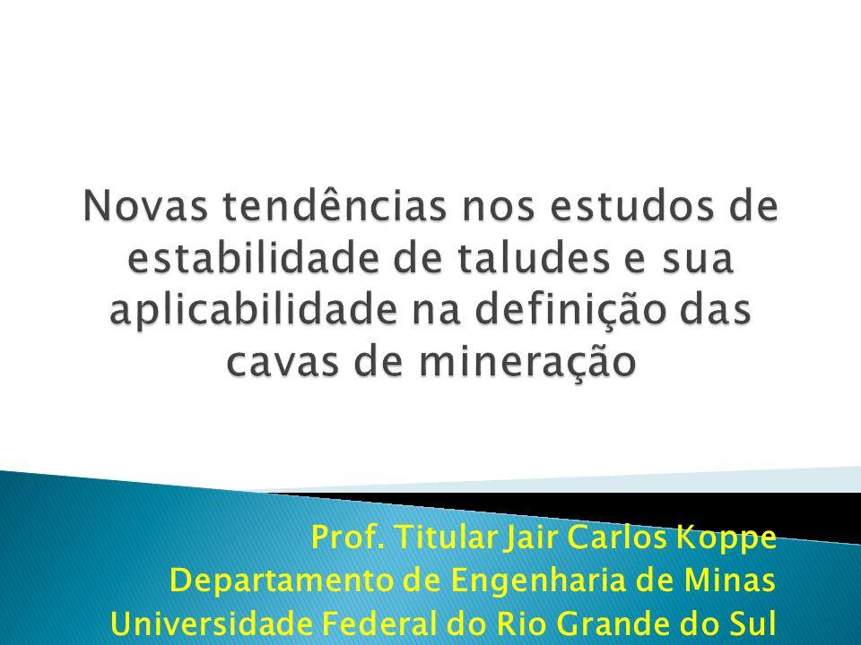 Prof. Titular Jair Carlos Koppe Departamento de Engenharia de Minas Universidade Federal do Rio Grande do Sul