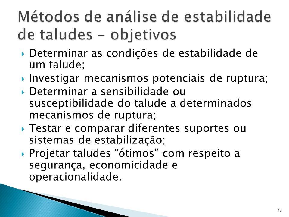Determinar as condições de estabilidade de um talude; Investigar mecanismos potenciais de ruptura; Determinar a sensibilidade ou susceptibilidade do t