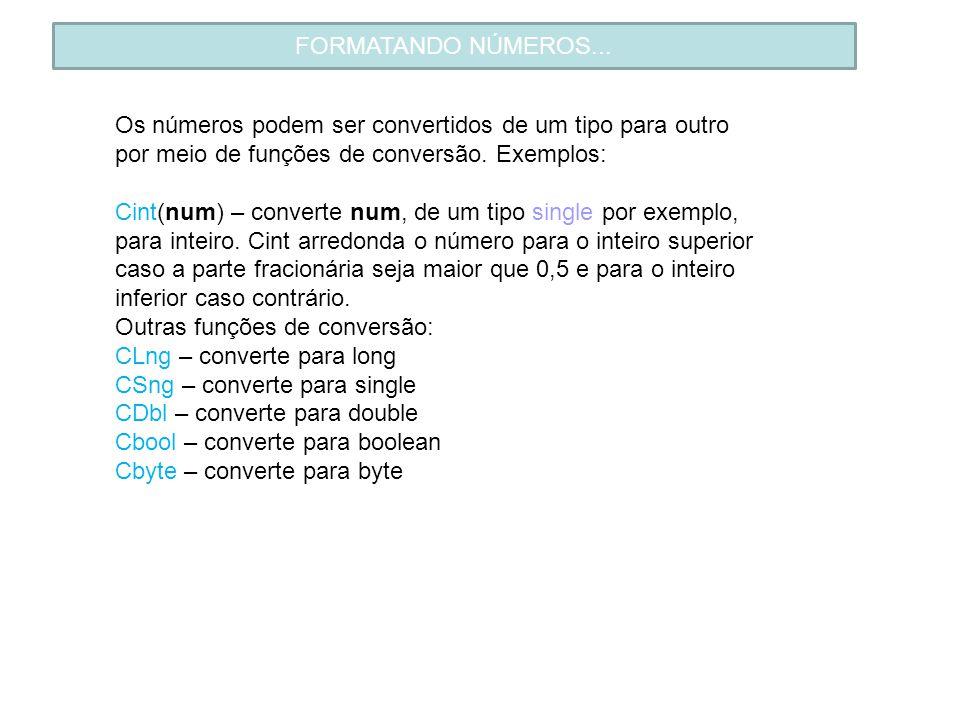FORMATANDO NÚMEROS... Os números podem ser convertidos de um tipo para outro por meio de funções de conversão. Exemplos: Cint(num) – converte num, de