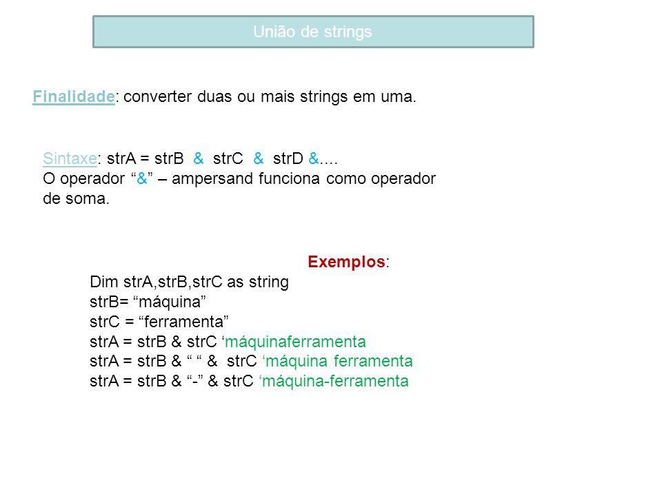 União de strings Finalidade: converter duas ou mais strings em uma. Sintaxe: strA = strB & strC & strD &.... O operador & – ampersand funciona como op