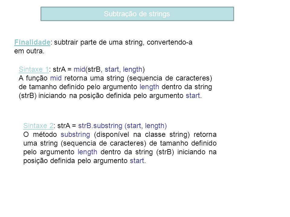 Subtração de strings Finalidade: subtrair parte de uma string, convertendo-a em outra. Sintaxe 1: strA = mid(strB, start, length) A função mid retorna