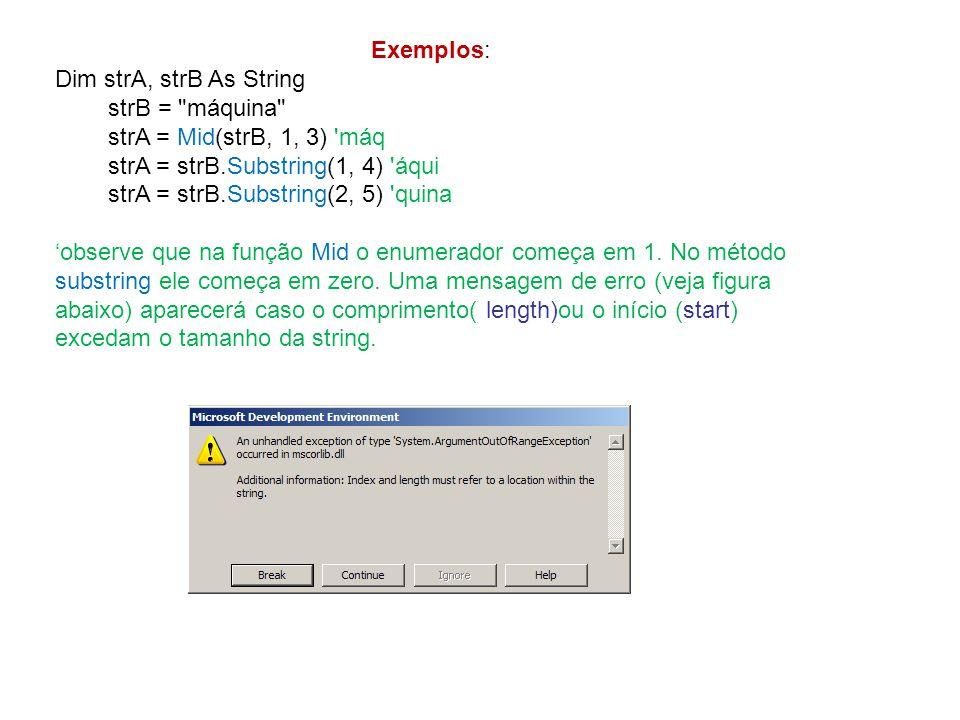 Exemplos: Dim strA, strB As String strB =
