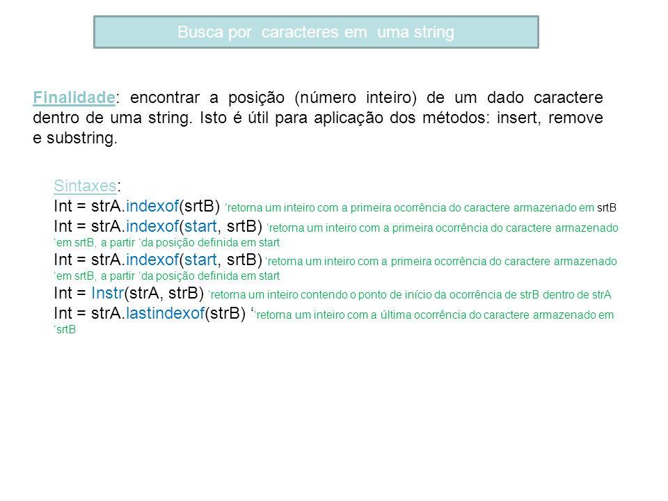 Busca por caracteres em uma string Finalidade: encontrar a posição (número inteiro) de um dado caractere dentro de uma string. Isto é útil para aplica