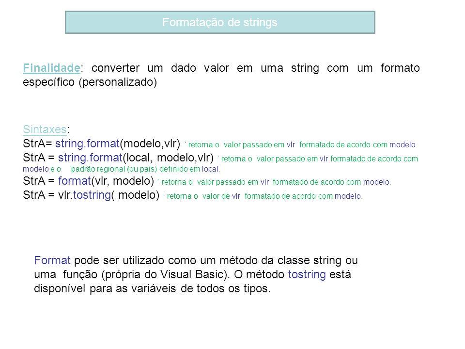 Formatação de strings Finalidade: converter um dado valor em uma string com um formato específico (personalizado) Sintaxes: StrA= string.format(modelo