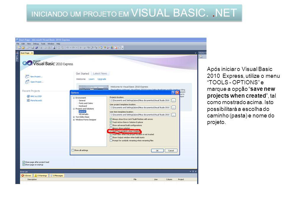 INICIANDO UM PROJETO EM VISUAL BASIC..NET Após iniciar o Visual Basic 2010 Express, utilize o menu TOOLS - OPTIONS e marque a opção save new projects