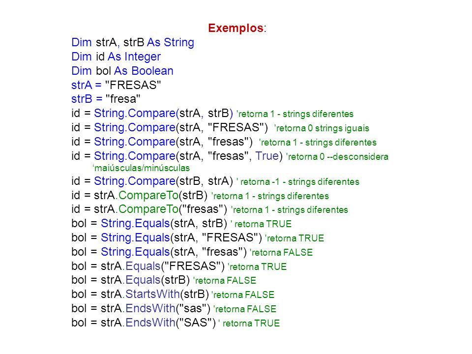 Exemplos: Dim strA, strB As String Dim id As Integer Dim bol As Boolean strA =