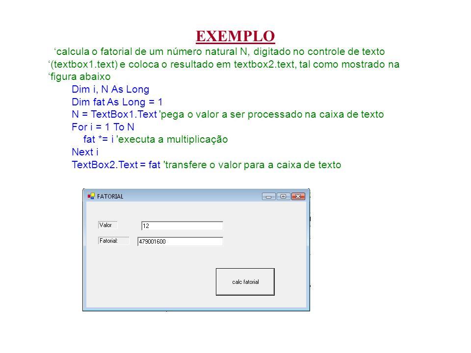 EXEMPLO calcula o fatorial de um número natural N, digitado no controle de texto (textbox1.text) e coloca o resultado em textbox2.text, tal como mostr