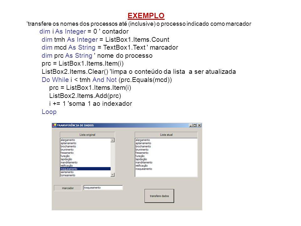 EXEMPLO 'transfere os nomes dos processos até (inclusive) o processo indicado como marcador dim i As Integer = 0 ' contador dim tmh As Integer = ListB