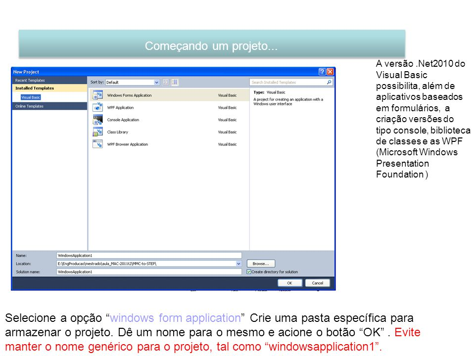 Começando um projeto... A versão.Net2010 do Visual Basic possibilita, além de aplicativos baseados em formulários, a criação versões do tipo console,