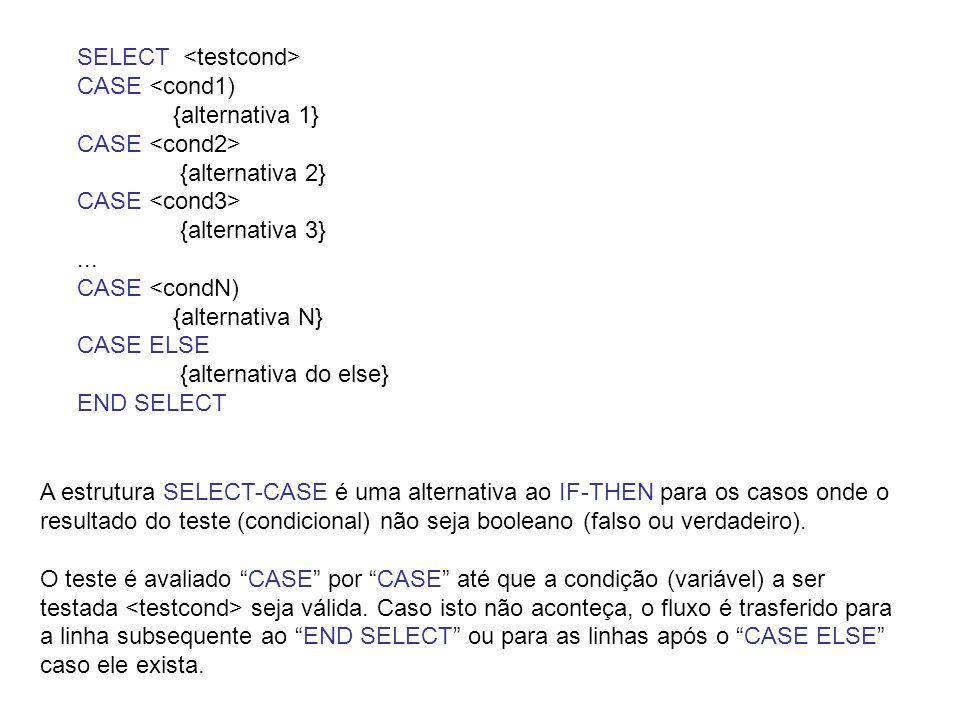 SELECT CASE <cond1) {alternativa 1} CASE {alternativa 2} CASE {alternativa 3}... CASE <condN) {alternativa N} CASE ELSE {alternativa do else} END SELE