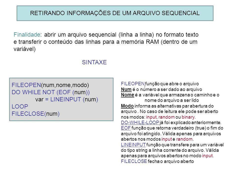 RETIRANDO INFORMAÇÕES DE UM ARQUIVO SEQUENCIAL Finalidade: abrir um arquivo sequencial (linha a linha) no formato texto e transferir o conteúdo das li