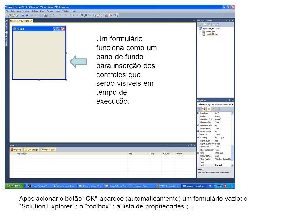Após acionar o botão OK aparece (automaticamente) um formulário vazio; o Solution Explorer ; o toolbox ; alista de propriedades;... Um formulário func