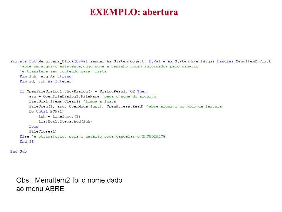 EXEMPLO: abertura Obs.: MenuItem2 foi o nome dado ao menu ABRE