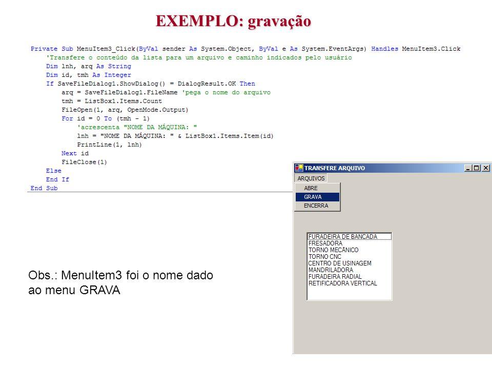 EXEMPLO: gravação Obs.: MenuItem3 foi o nome dado ao menu GRAVA