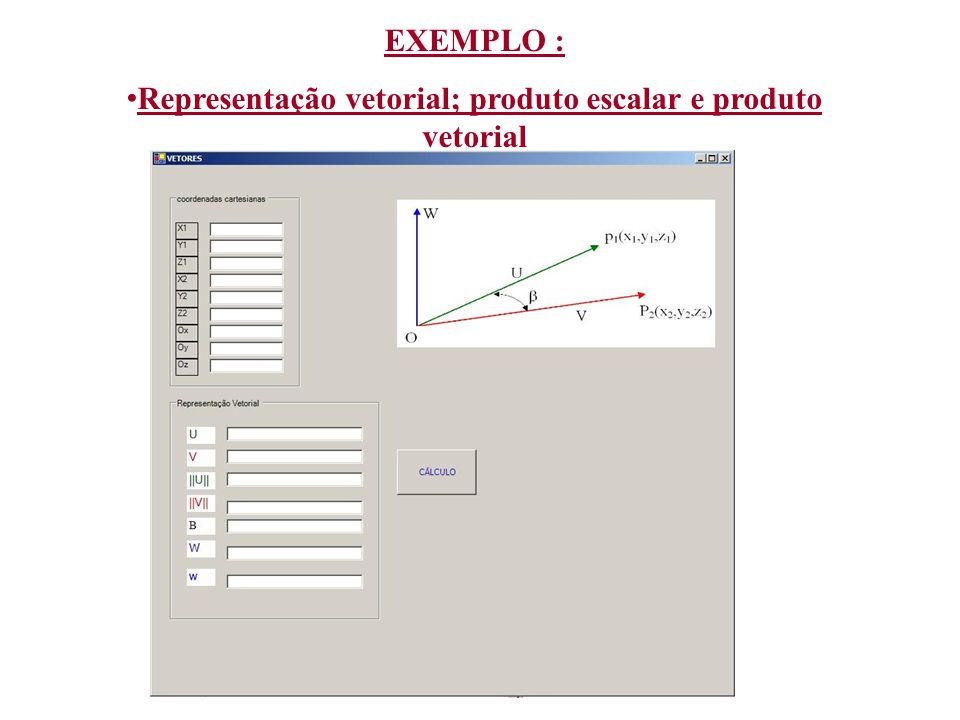 EXEMPLO : Representação vetorial; produto escalar e produto vetorial