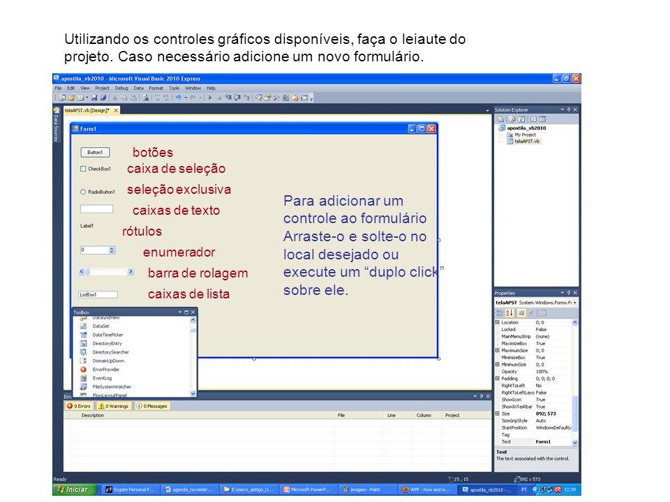 Utilizando os controles gráficos disponíveis, faça o leiaute do projeto. Caso necessário adicione um novo formulário. botões caixa de seleção seleção