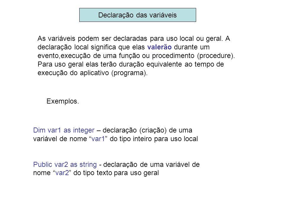 Declaração das variáveis As variáveis podem ser declaradas para uso local ou geral. A declaração local significa que elas valerão durante um evento,ex