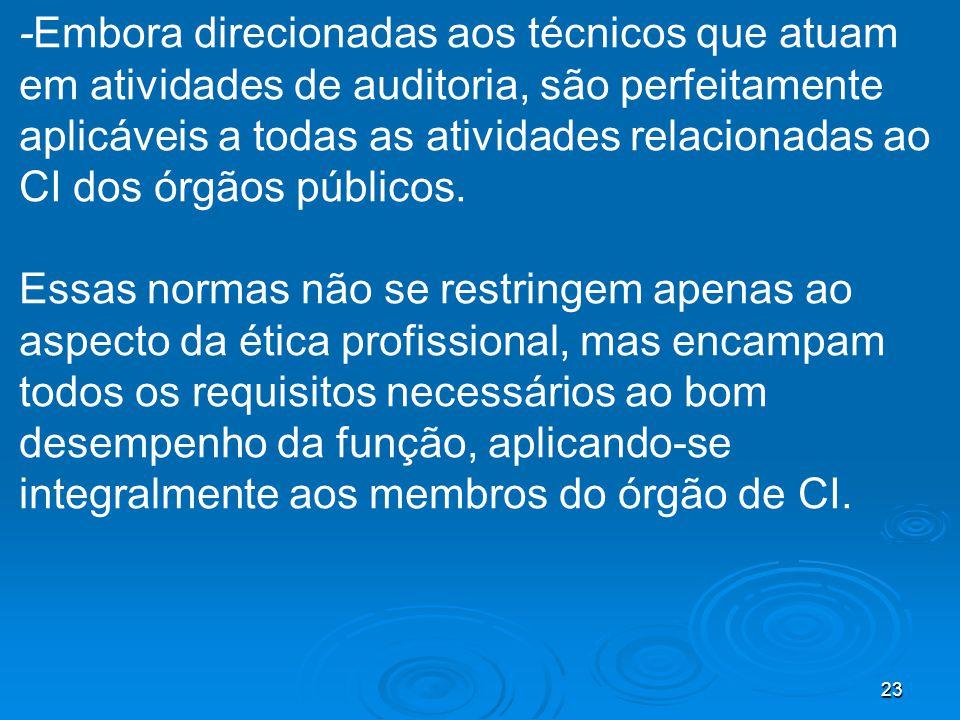 23 -Embora direcionadas aos técnicos que atuam em atividades de auditoria, são perfeitamente aplicáveis a todas as atividades relacionadas ao CI dos órgãos públicos.