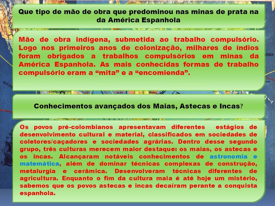 Que tipo de mão de obra que predominou nas minas de prata na da América Espanhola Mão de obra indígena, submetida ao trabalho compulsório.